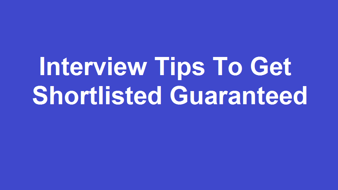 Interview Tips To Get Shortlisted Guaranteed